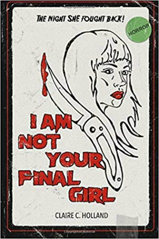 Creepy Reads: I Am Not Your Final Girl by Claire C. Holland