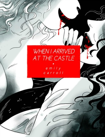 Creepy Reads: When I Arrived at the Castle by Emily Carroll