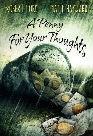 "Rain falls on an open jar lying on its side. Slips of paper spill out; each slip has a penny taped to it. Text: ""Robert Ford. Matt Hayward. A Penny for Your Thoughts."""