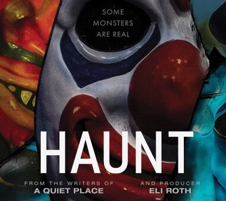 "Image: Colorful Halloween masks overlap in a tight shot. Text: ""Some monsters are real. Haunt. From the writers of A Quiet Place and producer Eli Roth."""