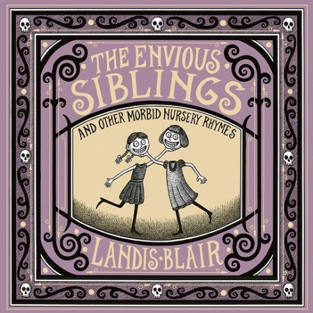 "Image: A lavender, yellow, and black book cover. In the center is a black and white illustration of two girls who smile and hold each other's heads detached from their bodies. Text: ""The Envious Siblings and Other Morbid Nursery Rhymes. Landis Blair."""