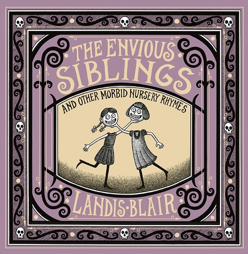 Creepy Reads: The Envious Siblings and Other Morbid Nursery Rhymes by Landis Blair