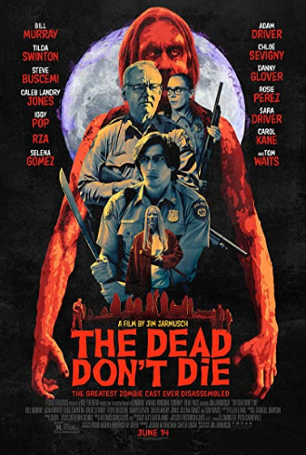 Image: Movie poster for The Dead Don't Die. A zombie stands in the background; three police officers holding weapons and a person holding a katana stand in front of him.