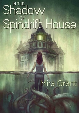 "Image: A young woman floats in waist-high water as tentacles circle her legs. She faces a large house with several windows, one of which glows yellow. Text: ""In the Shadow of Spindrift House. Mira Grant."""