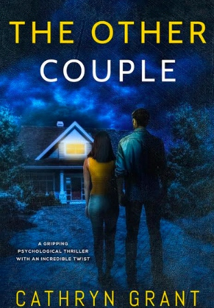 "Image: A man and a woman stand outside at night, staring at a house with a single light shining from an upstairs window. Text: ""The Other Couple. A gripping psychological thriller with an incredible twist. Cathryn Grant."""